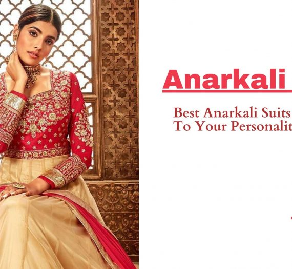 Best Anarkali Suits According To Your Personality