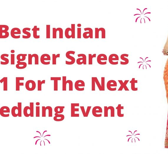 Best Indian Designer Sarees 2021 For The Next Wedding Event